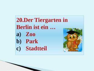 20.Der Tiergarten in Berlin ist ein … Zoo Park Stadtteil