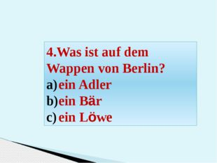 4.Was ist auf dem Wappen von Berlin? ein Adler ein Bär ein Löwe