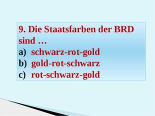 9. Die Staatsfarben der BRD sind … schwarz-rot-gold gold-rot-schwarz rot-schw