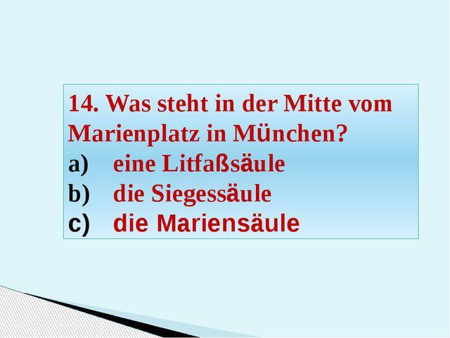 14. Was steht in der Mitte vom Marienplatz in München? eine Litfaßsäule die S...