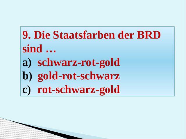 9. Die Staatsfarben der BRD sind … schwarz-rot-gold gold-rot-schwarz rot-schw...
