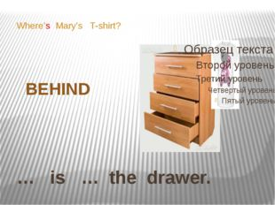 … is … the drawer. Where's Mary's T-shirt? BEHIND