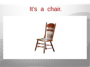 It's a chair.