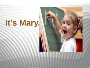 It's Mary.