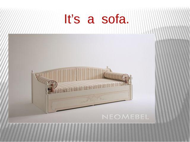 It's a sofa.