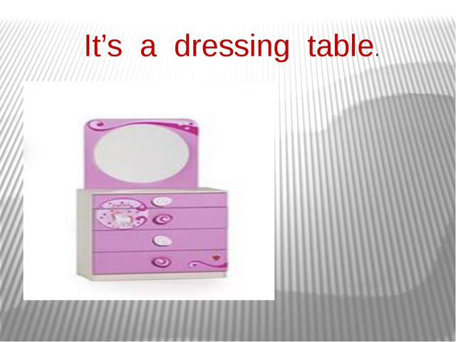 It's a dressing table.
