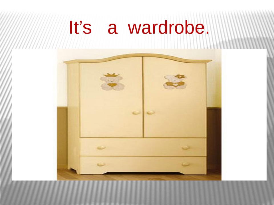 It's a wardrobe.