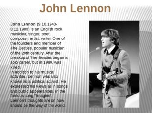 John Lennon (9.10.1940-8.12.1980) is an English rock musician, singer, poet,