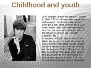 Childhood and youth John Winston Lennon was born on October 9, 1940, 6:30 am,