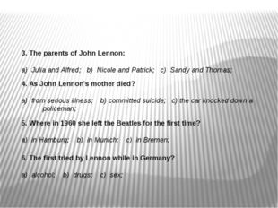 3. The parents of John Lennon: a) Julia and Alfred; b) Nicole and Patrick; c)