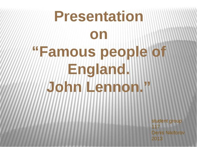 "Presentation on ""Famous people of England. John Lennon."" student group 117 De..."