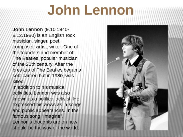 John Lennon (9.10.1940-8.12.1980) is an English rock musician, singer, poet,...