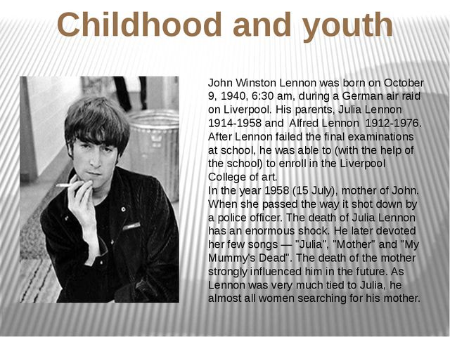 Childhood and youth John Winston Lennon was born on October 9, 1940, 6:30 am,...