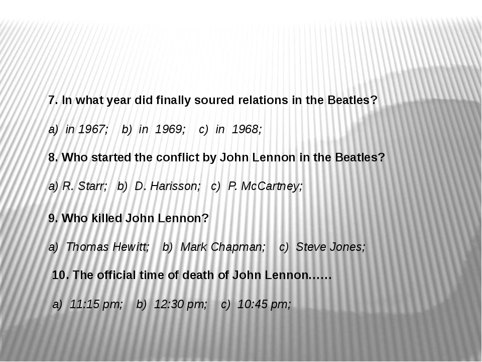 7. In what year did finally soured relations in the Beatles? a) in 1967; b) i...