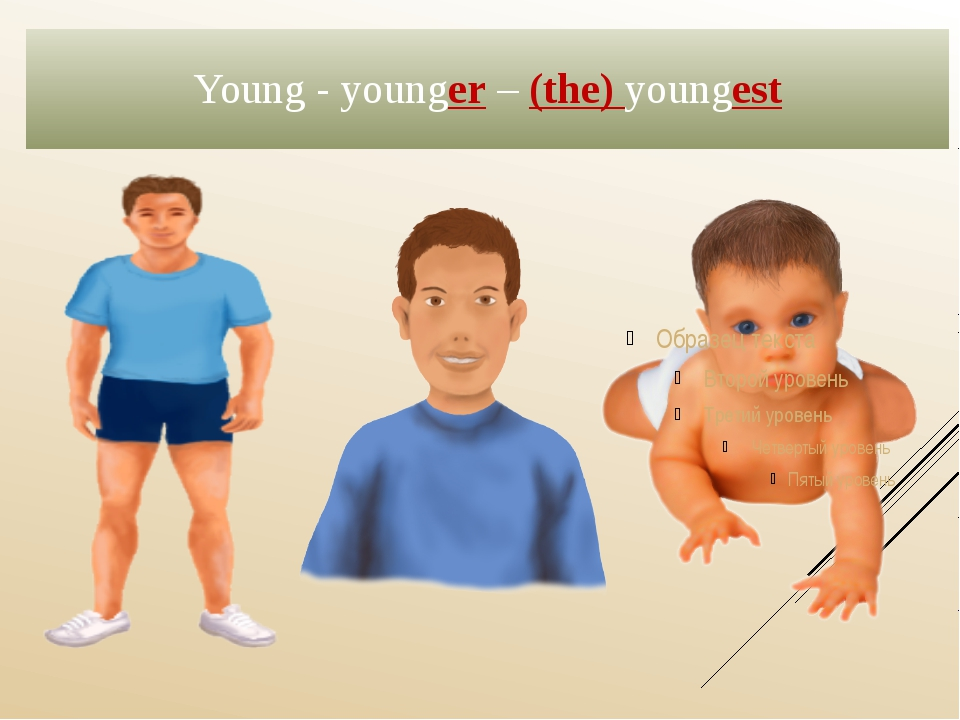 Young - younger – (the) youngest