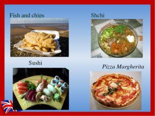 Fish and chips Shchi Sushi Pizza Margherita
