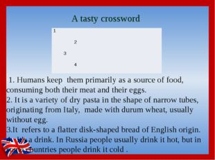 A tasty crossword 1. Humans keep them primarily as a source of food, consumin