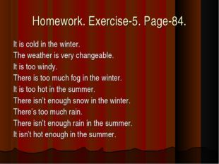 Homework. Exercise-5. Page-84. It is cold in the winter. The weather is very
