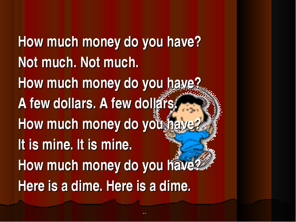 How much money do you have? Not much. Not much. How much money do you have?...
