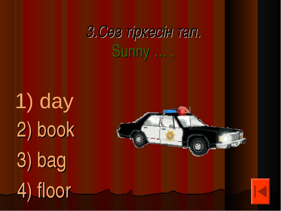 3.Сөз тіркесін тап. Sunny … . 2) book 3) bag 4) floor 1) day