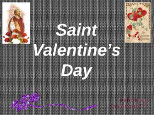 Saint Valentine's Day Выполнила: Светлакова Е.К.