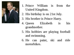 Prince William is from the United Kingdom. His birthday is on 21st July. His