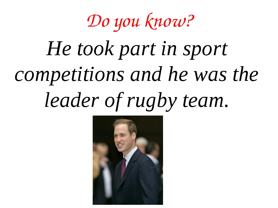Do you know? He took part in sport competitions and he was the leader of rugb...
