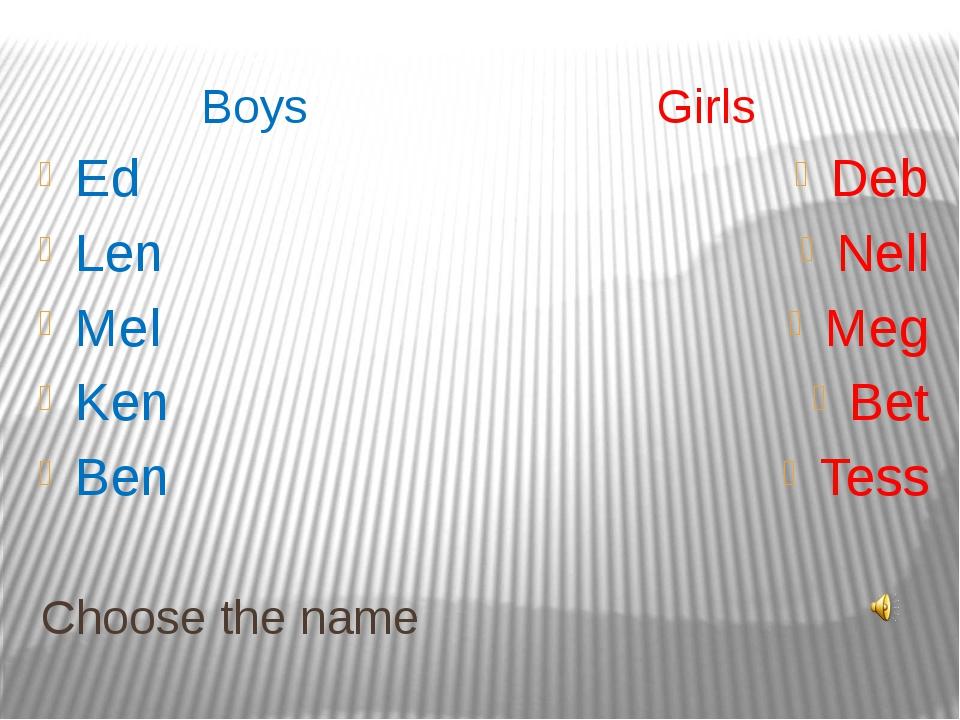 Choose the name Boys Girls Ed Len Mel Ken Ben Deb Nell Meg Bet Tess