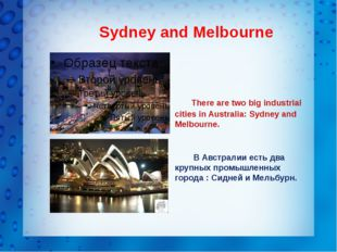 Sydney and Melbourne There are two big industrial cities in Australia: Sydne