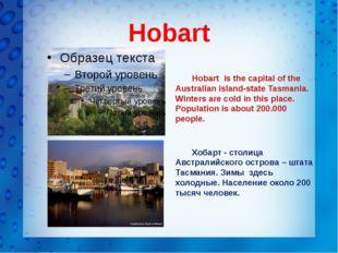 Hobart Hobart is the capital of the Australian island-state Tasmania. Winter