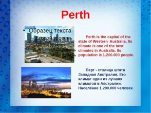 Perth Perth is the capital of the state of Western Australia. Its climate is