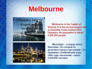 Melbourne Melbourne is the Capital of Victoria. It is the second largest cit