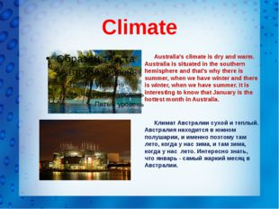 Climate Australia's climate is dry and warm. Australia is situated in the sou