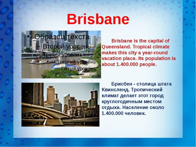 Brisbane Brisbane is the capital of Queensland. Tropical climate makes this...