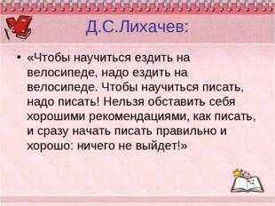 Д.С.Лихачев: «Чтобы научиться ездить на велосипеде, надо ездить на велосипеде