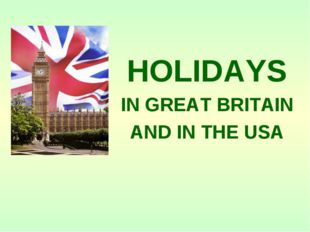 HOLIDAYS IN GREAT BRITAIN AND IN THE USA