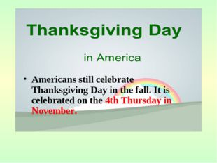 Americans still celebrate Thanksgiving Day in the fall. It is celebrated on