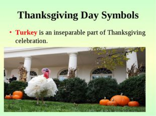 Thanksgiving Day Symbols Turkey is an inseparable part of Thanksgiving celebr