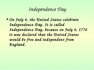 Independence Day On July 4, the United States celebrate Independence Day. It