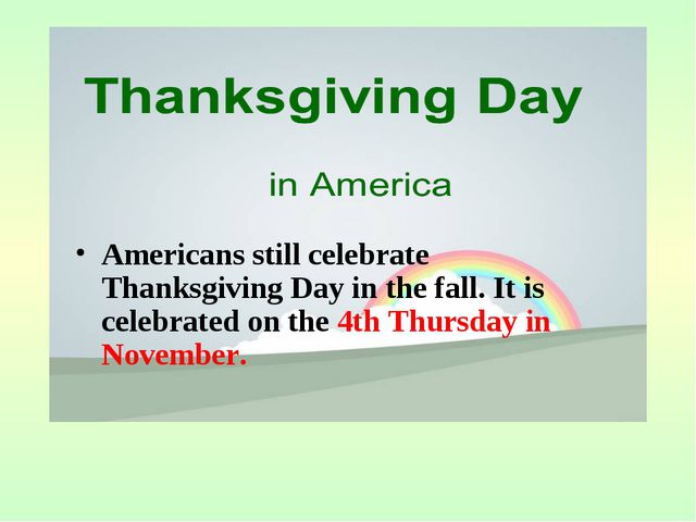 Americans still celebrate Thanksgiving Day in the fall. It is celebrated on...