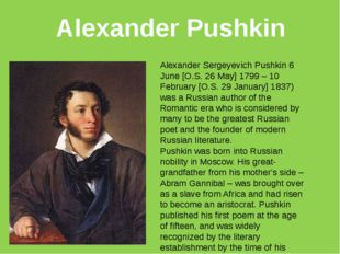 Alexander Sergeyevich Pushkin 6 June [O.S. 26 May] 1799 – 10 February [O.S. 2