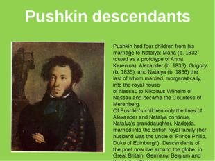 Pushkin descendants Pushkin had four children from his marriage to Natalya: M