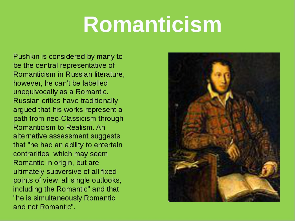 Romanticism Pushkin is considered by many to be the central representative of...