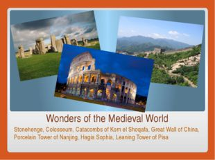 Wonders of the Medieval World Stonehenge, Colosseum, Catacombs of Kom el Shoq