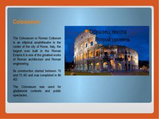 Colosseum The Colosseum or Roman Coliseum is an elliptical amphitheatre in th