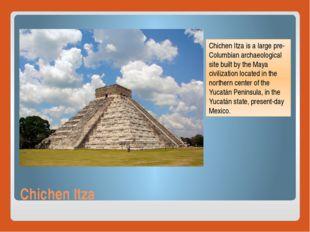 Chichen Itza Chichen Itza is a large pre-Columbian archaeological site built