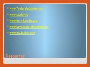 Resources www.7naturalwonders.org www.ctoday.ru www.en.wikipedia.org www.seve