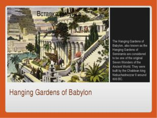 Hanging Gardens of Babylon The Hanging Gardens of Babylon, also known as the
