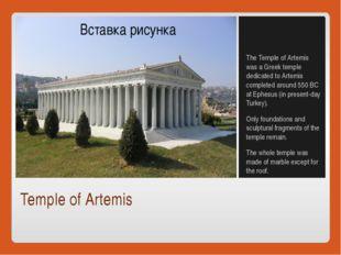 Temple of Artemis The Temple of Artemis was a Greek temple dedicated to Artem