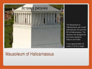 Mausoleum of Halicarnassus The Mausoleum at Halicarnassus was a tomb built be